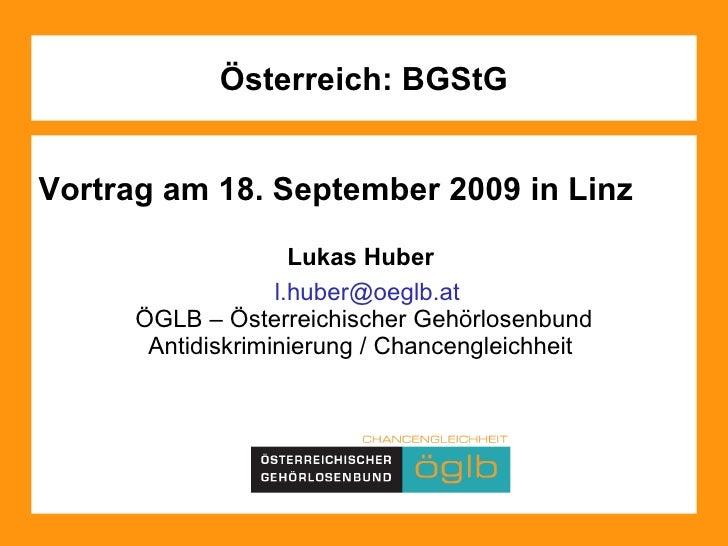 Österreich: BGStG Vortrag am 18. September 2009 in Linz Lukas Huber  [email_address] ÖGLB – Österreichischer Gehörlosenbun...