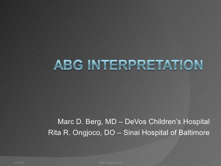 Marc D. Berg, MD – DeVos Children's Hospital Rita R. Ongjoco, DO – Sinai Hospital of Baltimore 12/30/02 ABG Interpretation