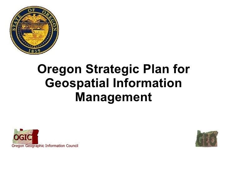 Oregon Strategic Plan for Geospatial Information Management OGIC