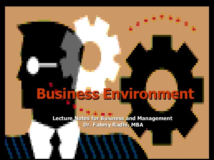 Business   Environment Lecture Notes for Business and Management  Dr. Fahmy Radhi, MBA
