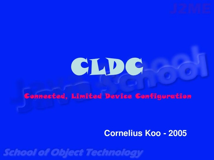 CLDCConnected, Limited Device Configuration                  Cornelius Koo - 2005