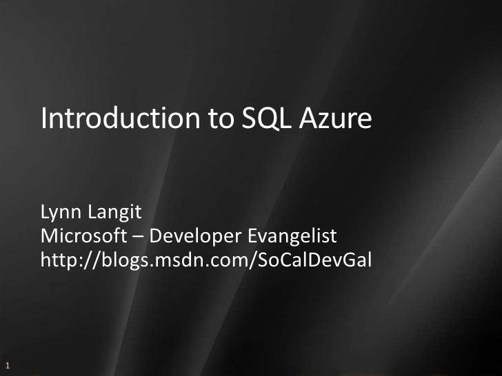 Introduction to SQL Azure<br />Lynn Langit<br />Microsoft – Developer Evangelisthttp://blogs.msdn.com/SoCalDevGal<br />