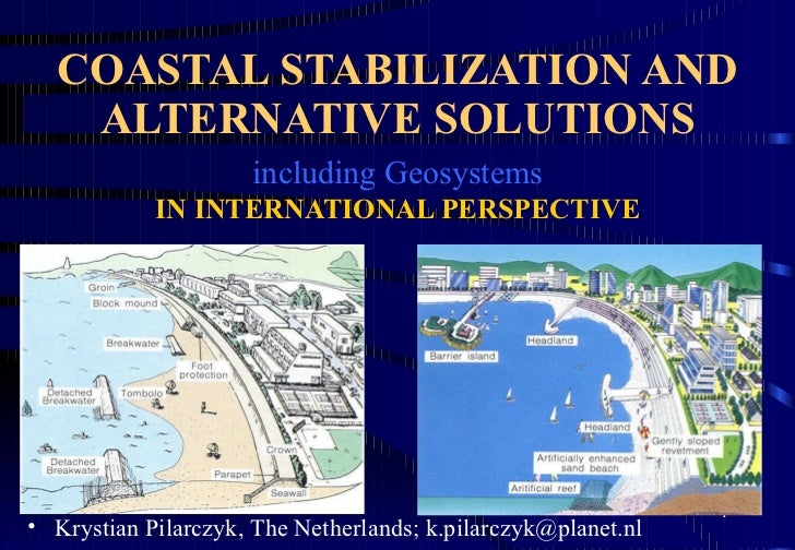 COASTAL STABILIZATION AND ALTERNATIVE SOLUTIONS   including Geosystems   IN INTERNATIONAL PERSPECTIVE <ul><li>Krystian Pil...