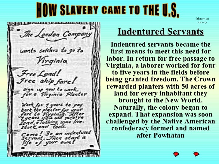 history on                               slavery    Indentured Servants  Indentured servants became the  first means to me...