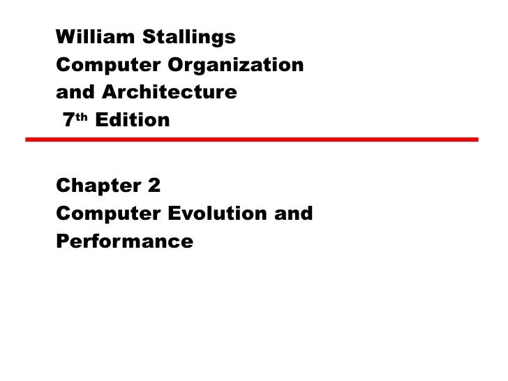 William Stallings  Computer Organization  and Architecture  7 th  Edition Chapter 2 Computer Evolution and Performance