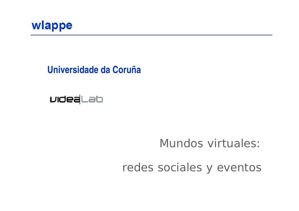 Universidade da Coruña                              Mundos virtuales:                   redes sociales y eventos          ...