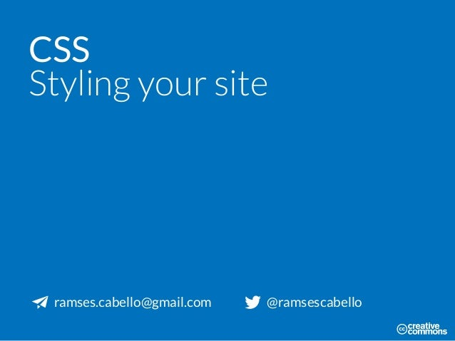 CSS Styling your site ramses.cabello@gmail.com @ramsescabello