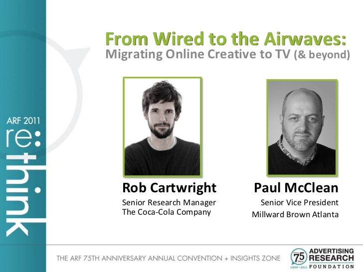 From Wired to the Airwaves:Migrating Online Creative to TV (& beyond)  Rob Cartwright            Paul McClean  Senior Rese...