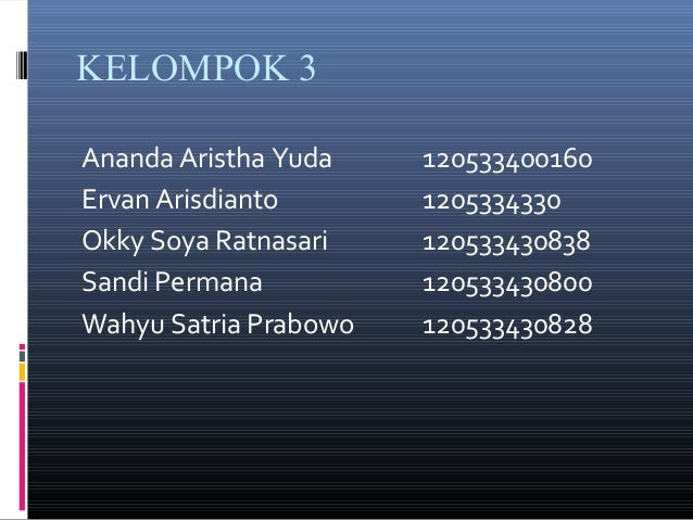 KELOMPOK 3 Ananda Aristha Yuda 120533400160 Ervan Arisdianto 1205334330 Okky Soya Ratnasari 120533430838 Sandi Permana 120...