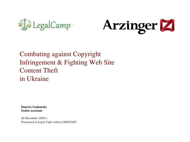 Combating against Copyright Infringement & Fighting Web Site Content Theftin Ukraine<br />Dmytro Gadomsky<br />Senior asso...