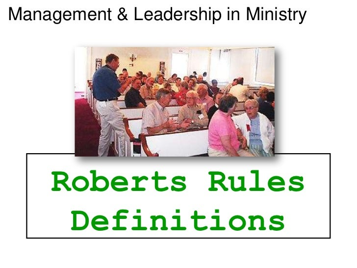 Management & Leadership in Ministry     Roberts Rules      Definitions