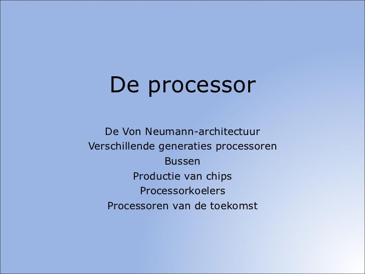 De processor De Von Neumann-architectuur Verschillende generaties processoren Bussen Productie van chips Processorkoelers ...