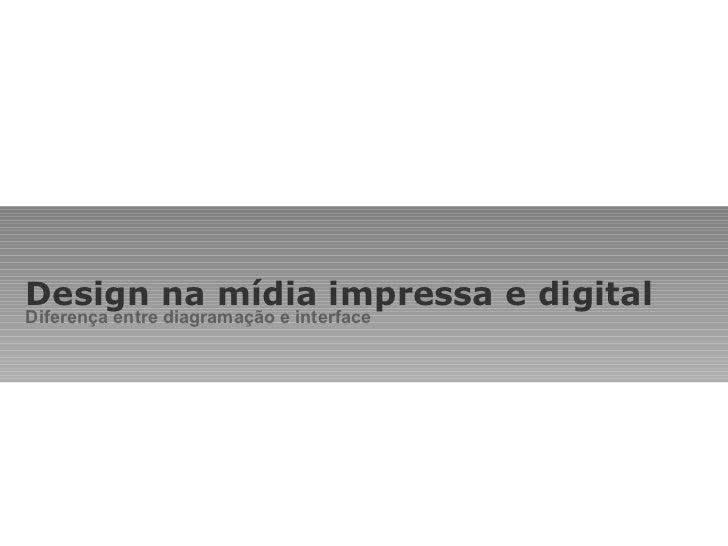 Design na mídia impressa e digital Diferença entre diagramação e interface