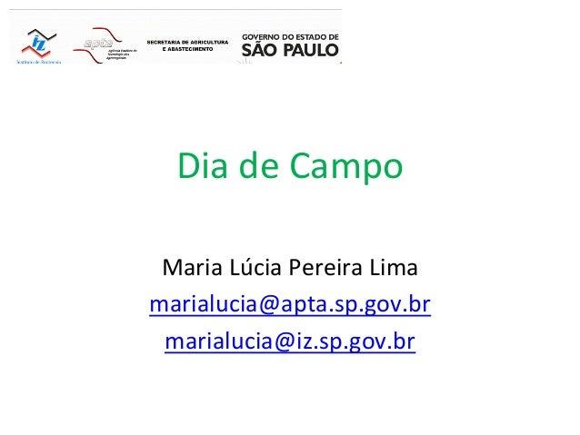 Dia  de  Campo      Maria  Lúcia  Pereira  Lima   marialucia@apta.sp.gov.br   marialucia@iz.sp.gov.br  ...