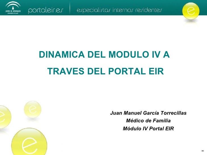 DINAMICA DEL MODULO IV A TRAVES DEL PORTAL EIR Juan Manuel García Torrecillas Médico de Familia Módulo IV Portal EIR