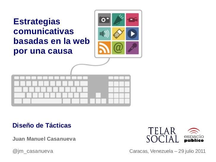 Estrategiascomunicativasbasadas en la webpor una causaDiseño de TácticasJuan Manuel Casanueva@jm_casanueva           Carac...