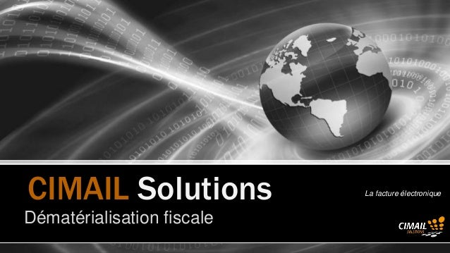 CIMAIL Solutions            La facture électronique     Dématérialisation fiscaleCimail Solutions ® www.cimail.fr