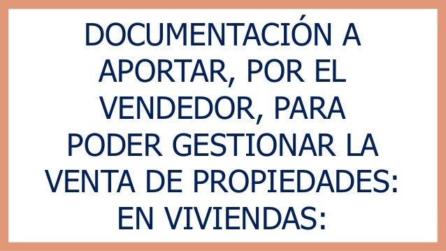 DOCUMENTACIÓN A APORTAR, POR EL VENDEDOR, PARA PODER GESTIONAR LA VENTA DE PROPIEDADES: EN VIVIENDAS: