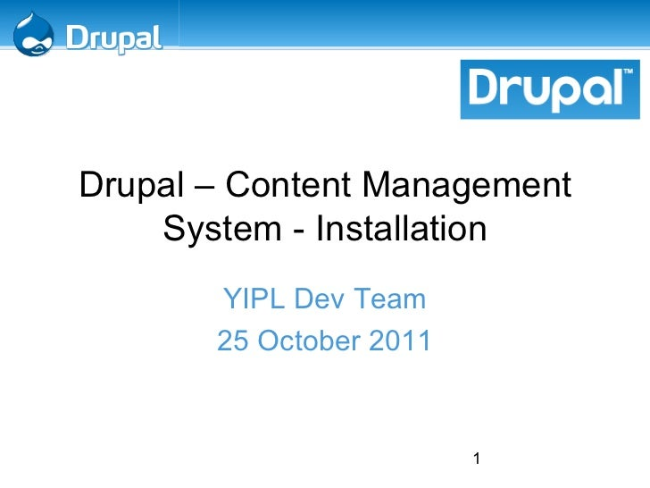 <ul>Drupal – Content Management System - Installation </ul><ul>YIPL Dev Team 25 October 2011 </ul>