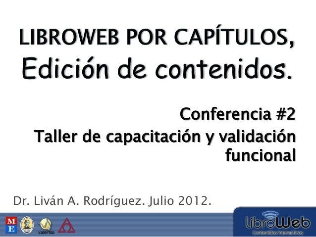 Dr. Liván A. Rodríguez. Julio 2012. Taller de capacitación y validación funcional Conferencia #2
