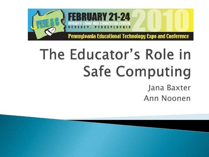 The Educator's Role inSafe Computing<br />Jana Baxter<br />Ann Noonen<br />