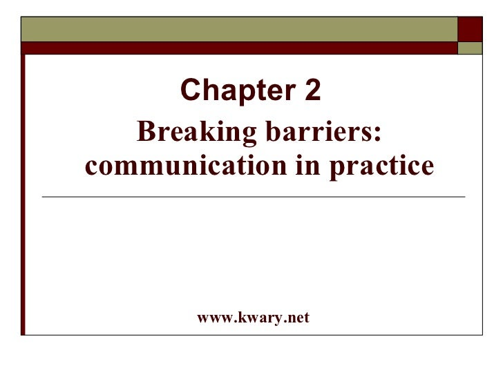 Chapter 2 Breaking barriers: communication in practice www.kwary.net