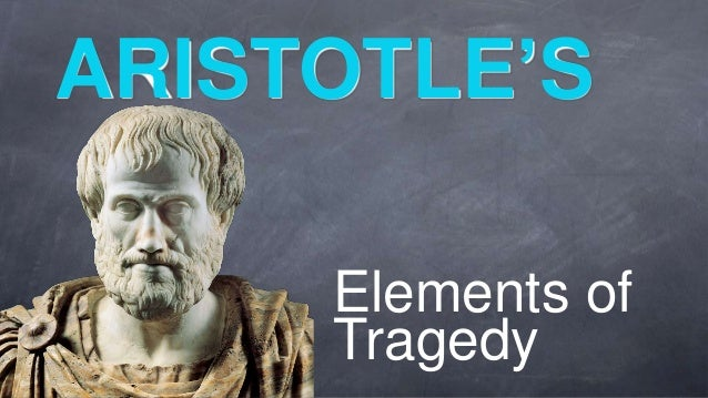 ARISTOTLE'S Elements of Tragedy