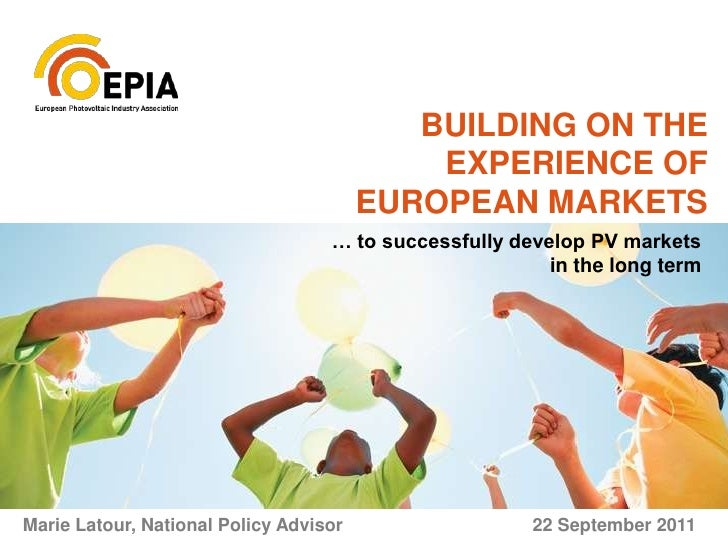 BUILDING ON THE EXPERIENCE OF EUROPEAN MARKETS<br />… to successfully develop PV markets <br />in the long term<br />Marie...