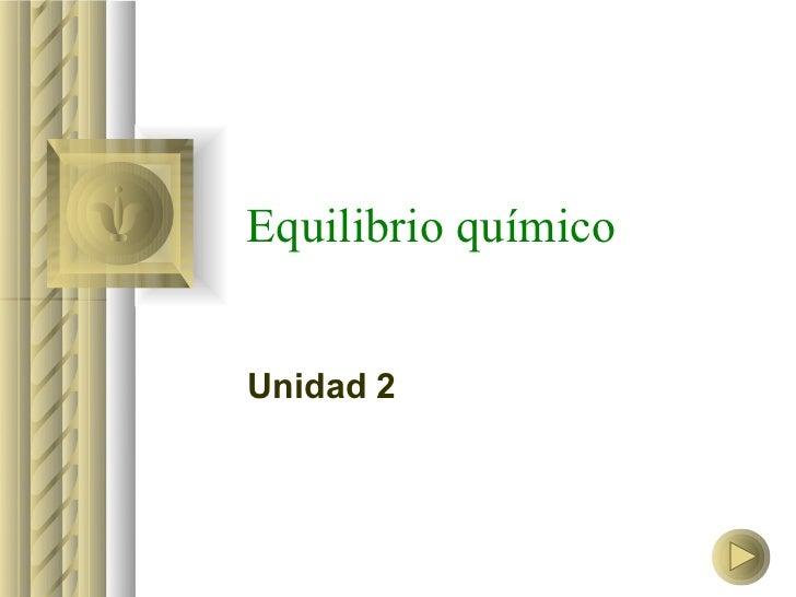 Equilibrio químicoUnidad 2