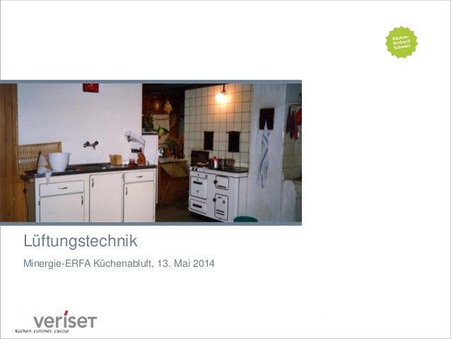 Minergie-ERFA Küchenabluft Lüftungstechnik Minergie-ERFA Küchenabluft, 13. Mai 2014