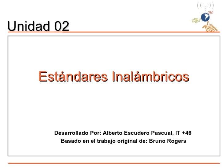 Estándares   Inalámbricos <ul><ul><li>Desarrollado Por: Alberto Escudero Pascual, IT +46  </li></ul></ul><ul><ul><li>Basad...