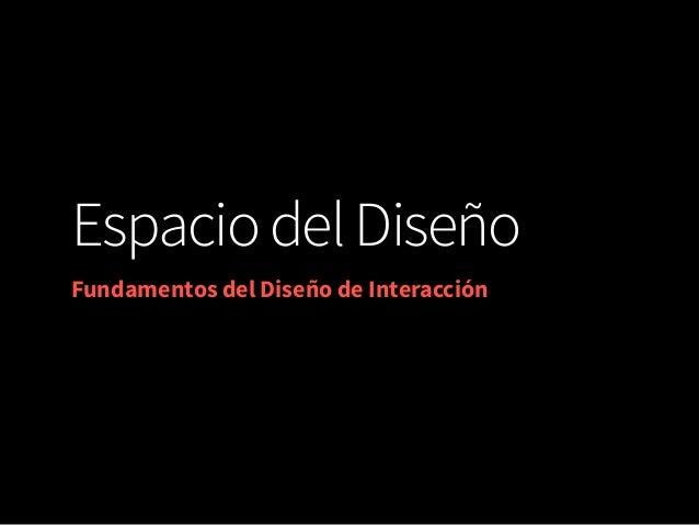 Espacio del Diseño Fundamentos del Diseño de Interacción