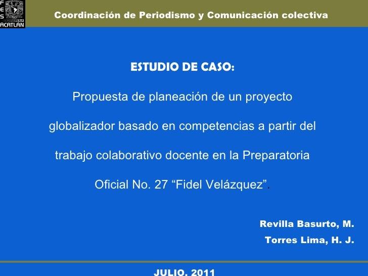 ESTUDIO DE CASO: Propuesta  de planeación de un proyecto globalizador basado en competencias a partir del trabajo colabora...