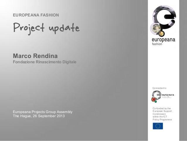EUROPEANA FASHION Project update Marco Rendina Fondazione Rinascimento Digitale Europeana Projects Group Assembly The Hagu...