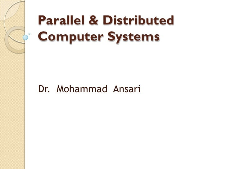 Parallel & Distributed Computer Systems   Dr. Mohammad Ansari
