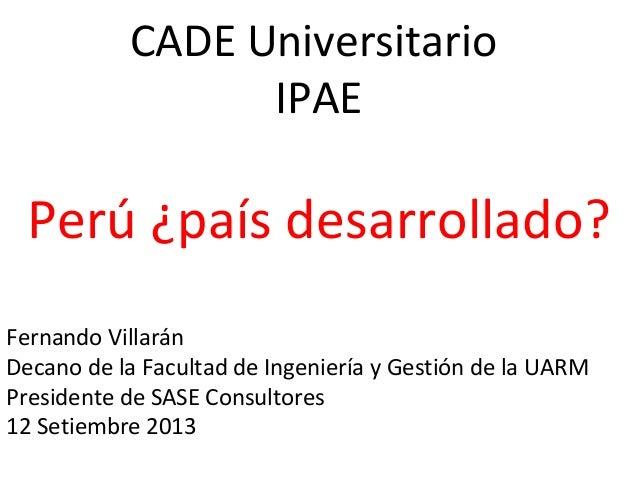 Fernando Villarán Decano de la Facultad de Ingeniería y Gestión de la UARM Presidente de SASE Consultores 12 Setiembre 201...