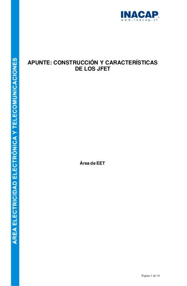 Página 1 de 16 APUNTE: CONSTRUCCIÓN Y CARACTERÍSTICAS DE LOS JFET Área de EET