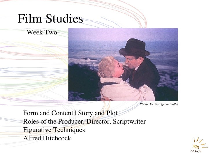Film Studies Week Two Form and Content   Story and Plot Roles of the Producer, Director, Scriptwriter Figurative Technique...