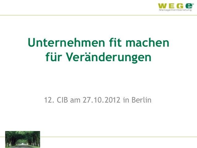 Unternehmen fit machen   für Veränderungen  12. CIB am 27.10.2012 in Berlin
