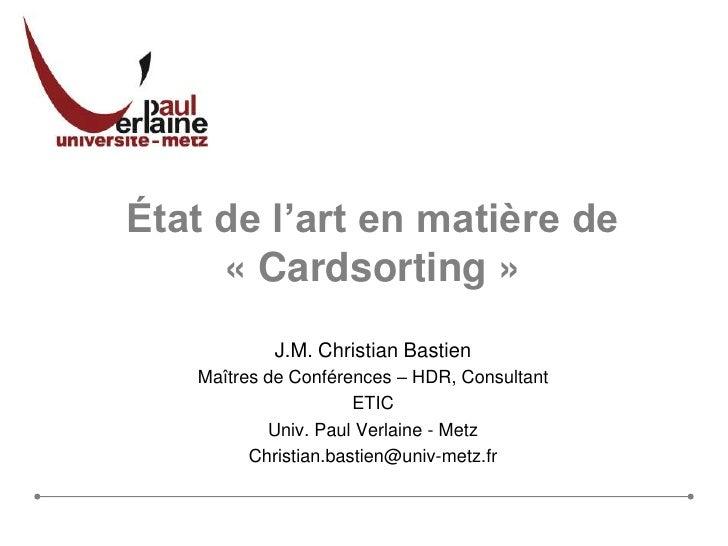 État de l'art en matière de«Cardsorting»<br />J.M. Christian Bastien<br />Maîtres de Conférences – HDR, Consultant<br />...
