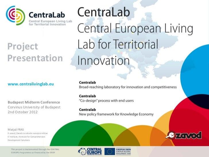 www.centralivinglab.euProjectPresentationwww.centralivinglab.euBudapest Midterm ConferenceCorvinus University of Budapest2...