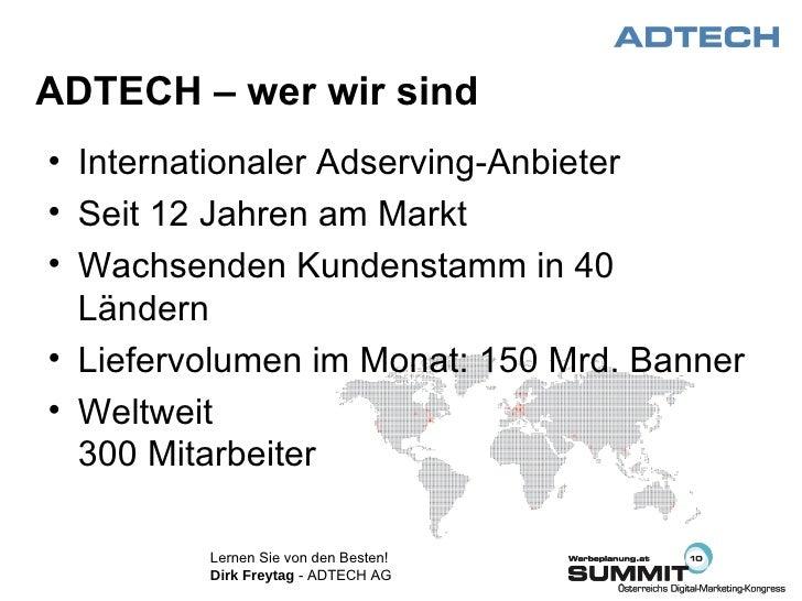 ADTECH – wer wir sind  <ul><li>Internationaler Adserving-Anbieter </li></ul><ul><li>Seit 12 Jahren am Markt </li></ul><ul>...