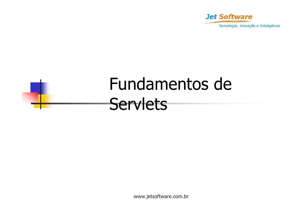 Fundamentos de Servlets       www.jetsoftware.com.br