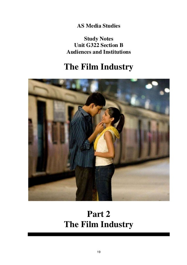 AS Media Studies Study Notes Unit G322 Section B Audiences and Institutions  The Film Industry  Part 2 The Film Industry 1...