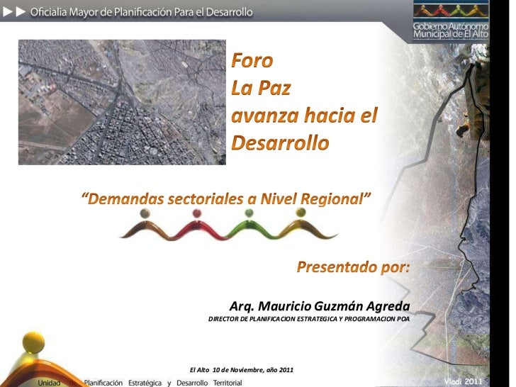 Arq. Mauricio Guzmán Agreda     DIRECTOR DE PLANIFICACION ESTRATEGICA Y PROGRAMACION POAEl Alto 10 de Noviembre, año 2011