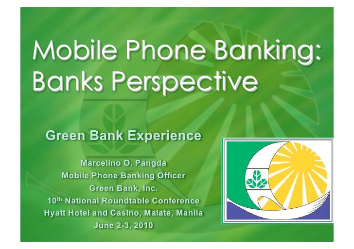 Green Bank Experience           Marcelino O. Pangda      Mobile Phone Banking Officer            Green Bank, Inc.  10th Na...