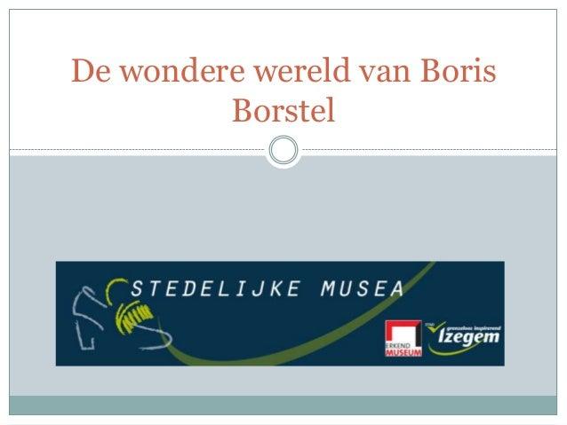 De wondere wereld van Boris Borstel