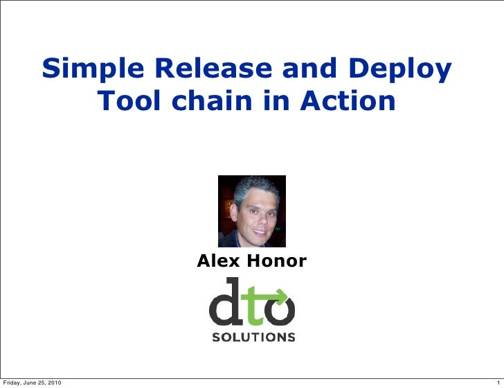 Simple Release and Deploy                 Tool chain in Action                             Alex Honor     Friday, June 25,...
