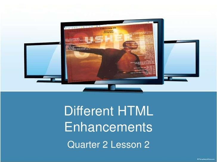 Different HTMLEnhancementsQuarter 2 Lesson 2