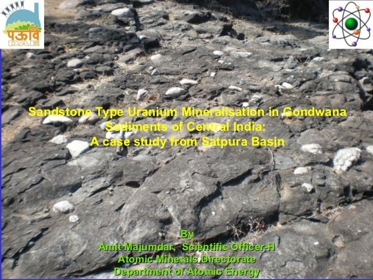 Sandstone Type Uranium Mineralisation in Gondwana           Sediments of Central India:         A case study from Satpura ...